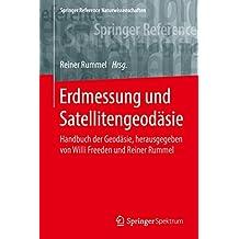 Erdmessung und Satellitengeodäsie: Handbuch der Geodäsie, herausgegeben von Willi Freeden und Reiner Rummel