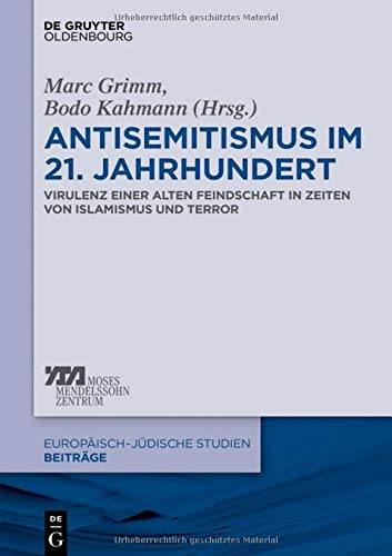 Antisemitismus im 21. Jahrhundert: Virulenz einer alten Feindschaft in Zeiten von Islamismus und Terror (Europäisch-jüdische Studien – Beiträge, Band 36)