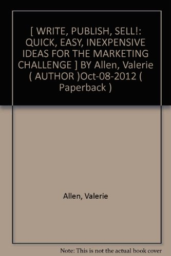 [ WRITE, PUBLISH, SELL!: QUICK, EASY, INEXPENSIVE IDEAS FOR THE MARKETING CHALLENGE ] BY Allen, Valerie ( AUTHOR )Oct-08-2012 ( Paperback )
