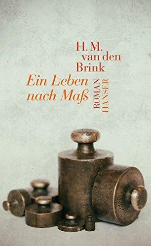 Buchseite und Rezensionen zu 'Ein Leben nach Maß: Roman' von H.M. van den Brink