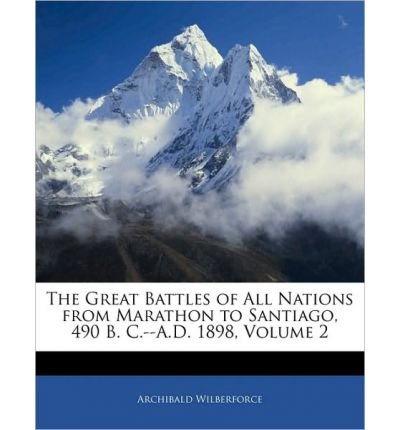 The Great Battles of All Nations from Marathon to Santiago, 490 B. C.--A.D. 1898, Volume 2 (Paperback) - Common