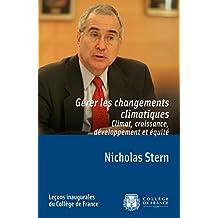 Gérer les changements climatiques. Climat, croissance, développement et équité (Leçons inaugurales)