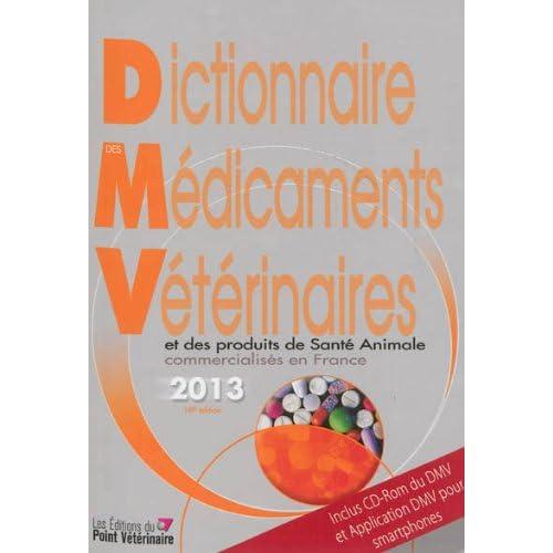 Dictionnaire des médicaments vétérinaires et des produits de santé animale commercialisés en France 2013 (1Cédérom)