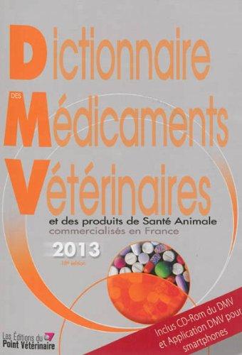 Dictionnaire des médicaments vétérinaires et des produits de santé animale commercialisés en France 2013 (1Cédérom) par Sylvie Petit