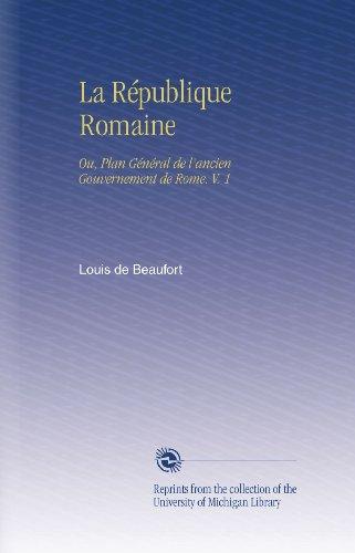 La République Romaine: Ou, Plan Général de l'ancien Gouvernement de Rome. V. 1 par Louis de Beaufort