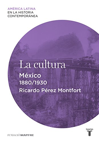 La cultura. México (1880-1930) por Ricardo Pérez Montfort