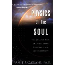 Physics of the Soul: The Quantum Book of Living, Dying, Reincarnation and Immortality by Amit Goswami (2003-01-21)