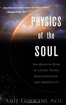 Physics of the Soul: The Quantum Book of Living, Dying, Reincarnation, and Immortality par [Goswami, Amit]