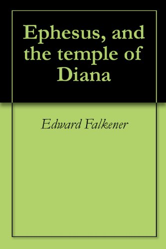Ephesus, and the temple of Diana di Edward Falkener