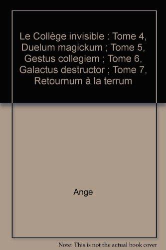 Le Collège invisible : Tome 4, Duelum magickum ; Tome 5, Gestus collegiem ; Tome 6, Galactus destructor ; Tome 7, Retournum à la terrum