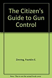 The Citizen's Guide to Gun Control by Franklin E. Zimring (1992-08-01)
