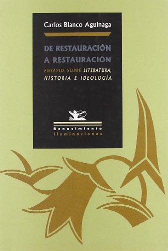 De Restauracion A Restauracion (Iluminaciones) por Carlos Blanco Aguinaga