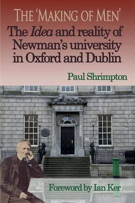 [(The Making of Men : The Idea and Reality of Newman's University in Oxford and Dublin)] [By (author) Paul Shrimpton] published on (October, 2014)