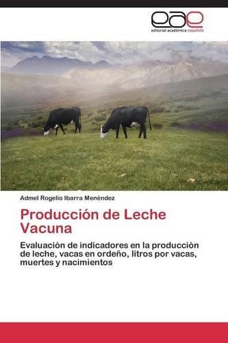 Producción de Leche Vacuna por Ibarra Menéndez Admel Rogelio