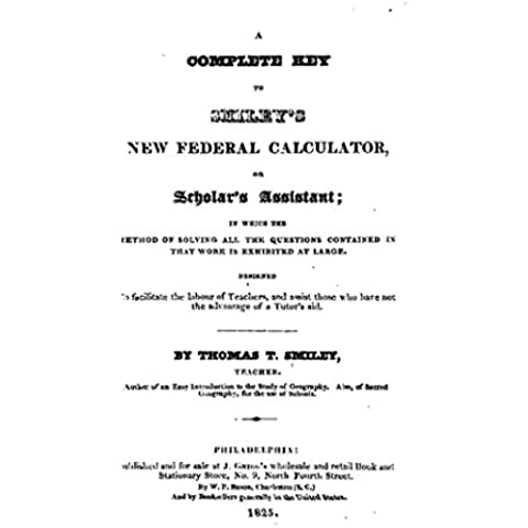 A Complete Key to Smiley's New Federal Calculator, Or, Scholar's Assistant (English Edition) - Classic Calculator