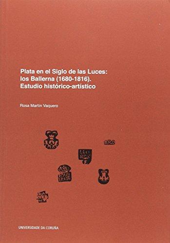 Plata en el Siglo de Las Luces: los Ballerna (1680-1816). Estudio histórico-artístico (Monografías)