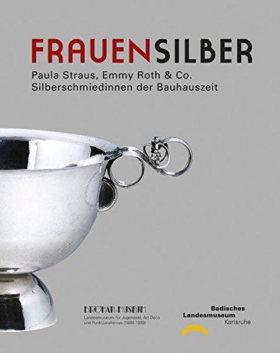 Frauensilber: Paula Straus, Emmy Roth & Co. Silberschmiedinnen der Bauhauszeit