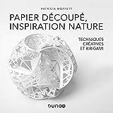 Papier découpé, inspiration nature - Des techniques créatives au Kirigami: Techniques créatives et Kirigami...