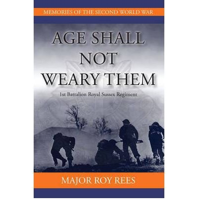 Age Shall Not Weary Them: 1st Battalion Royal Sussex Regiment (Memories of the Second World War) (Paperback) - Common