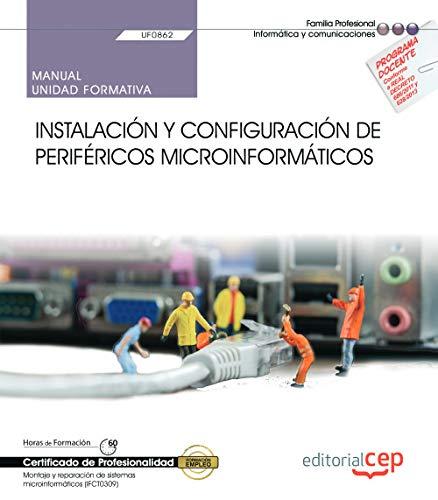 Manual. Instalación y configuración de periféricos microinformáticos (UF0862). Certificados de profesionalidad. Montaje y reparación de sistemas microinformáticos (IFCT0309)