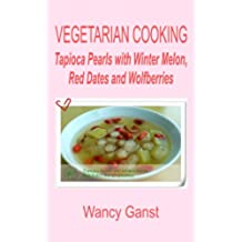 Vegetarian Cooking: Tapioca Pearls with Winter Melon, Red Dates and Wolfberries (Vegetarian Cooking - Snacks or Desserts Book 64) (English Edition)