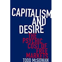 Capitalism and Desire: The Psychic Cost of Free Markets