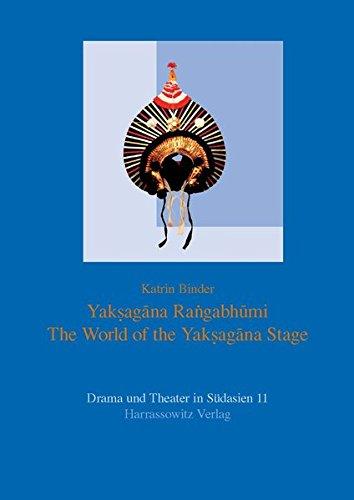 Yaksagana Rangabhumi: The World of the Yaksagana Stage (Drama Und Theater in Sudasien)
