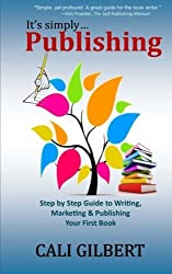 It's Simply Publishing: Step By Step Guide to Writing, Marketing & Publishing Your First Book by Cali Gilbert (2014-04-28)