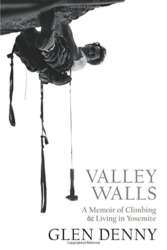 Valley Walls: A Memoir of Climbing and Living in Yosemite por Glen Denny