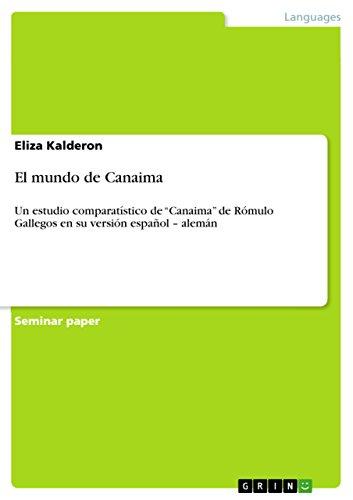 """El mundo de Canaima: Un estudio comparatístico de """"Canaima"""" de Rómulo Gallegos en su versión español – alemán por Eliza Kalderon"""