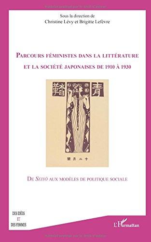Parcours feministes dans la littérature et la société japonaises de 1910 à 1930: De <em>Seitô</em> aux modèles de politique sociale