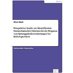 Prospektive Studie zur Identifikation biomechanischer Faktoren für die Prognose von Sprunggelenksverletzungen bei Hallensportlern