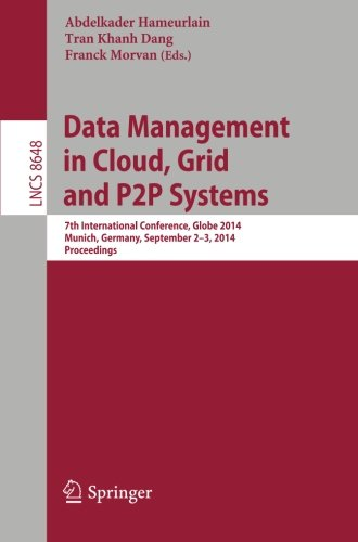 Data Management in Cloud, Grid and P2P Systems: 7th International Conference, Globe 2014, Munich, Germany, September 2-3, 2014. Proceedings (Lecture Notes in Computer Science, Band 8648)