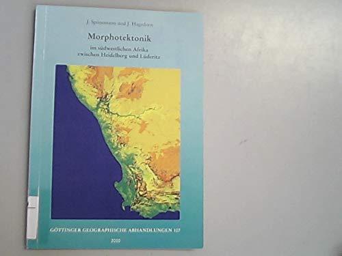 Morphotektonik im südwestlichen Afrika zwischen Heidelberg und Lüderitz (Göttinger Geographische Abhandlungen)