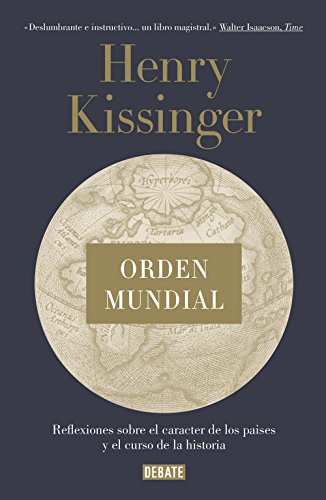 Orden mundial: Reflexiones sobre el carácter de las naciones y el curso de la historia por Henry Kissinger
