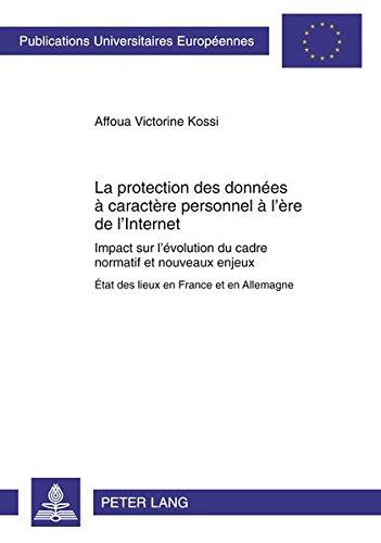La protection des données à caractère personnel à l'ère de l'Internet: Impact sur l'évolution du cadre normatif et nouveaux enjeux- État des lieux en ... / Series 2: Law / Série 2: Droit, Band 5183)