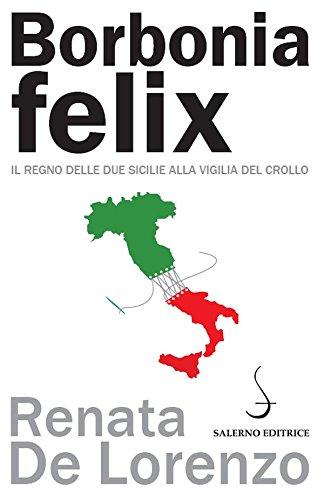 Borbonia felix: Il Regno delle Due Sicilie alla vigilia del crollo