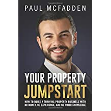 Your Property Jumpstart: How to build a Thriving Property Business with no money, no experience, and no prior knowledge