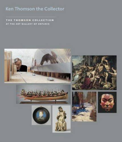 Kenneth Thomson the Collector [With DVD]: The Thomson Collection at the Art Gallery of Ontario