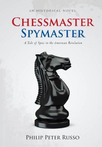 Chessmaster, Spymaster: A Tale of Spies in the American Revolution (English Edition)