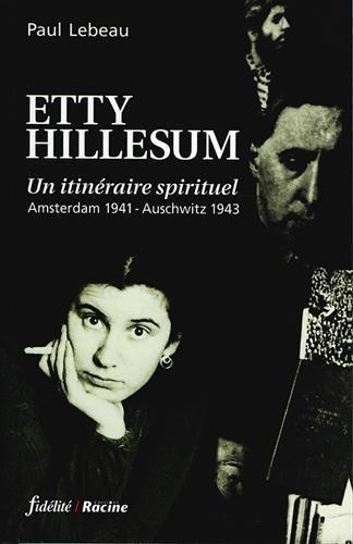 ETTY HILLESUM. Un itinraire spirituel, Amsterdam 1941-Auschwitz 1943