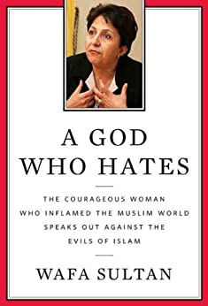 A God Who Hates: The Courageous Woman Who Inflamed the Muslim World Speaks Out Against the Evils of Islam par [Sultan, Wafa]