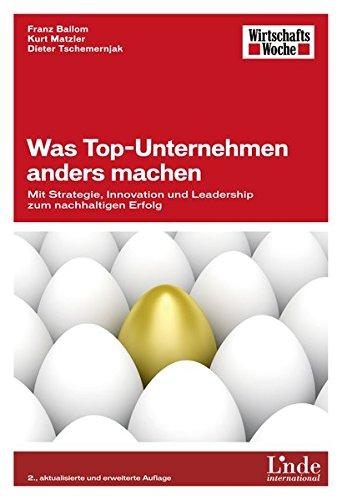 Was Top-Unternehmen anders machen: Mit Strategie, Innovation und Leadership zum nachhaltigen Erfolg (WirtschaftsWoche-Sachbuch)