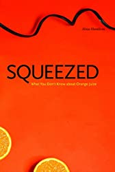 Squeezed: What You Don't Know About Orange Juice: What You Don't Know About Orange Juice (Yale Agrarian Studies Series)