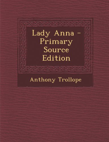 Lady Anna - Primary Source Edition by Anthony Trollope