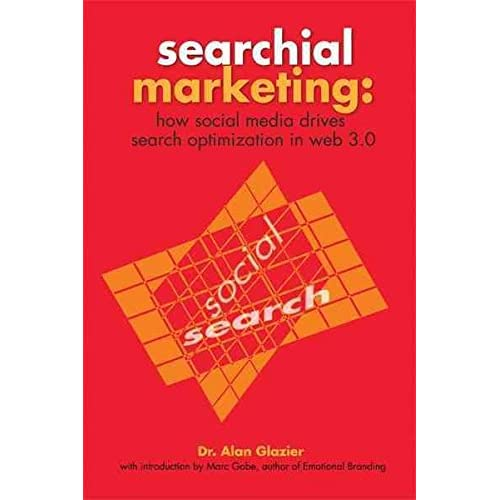 [Searchial Marketing: How Social Media Drives Search Optimization in Web 3.0] (By: Alan Glazier) [published: February, 2011]