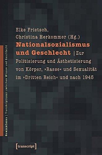 Nationalsozialismus und Geschlecht: Zur Politisierung und Ästhetisierung von Körper, »Rasse« und Sexualität im »Dritten Reich« und nach 1945 zwischen Wissen und Geschlecht