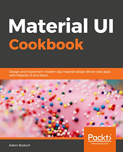 Material UI Cookbook: Design and implement modern day material design driven web apps with Material UI and React