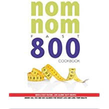 Quick & Easy Fasting Nom Nom Fast 800 Cookbook  : Low Calorie Tasty Recipes Under 300, 500 & 800 Calories For Weight Loss And Long Term Health