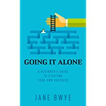 Going It Alone: A Beginner's Guide To Starting Your Own Business